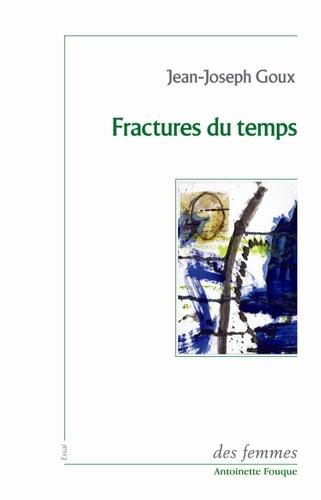Jean-Joseph Goux - Fractures du temps.