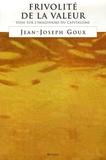 Jean-Joseph Goux - Frivolité de la valeur - Essai sur l'imaginaire du capitalisme.