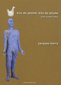 Jean-Joseph Goux - Kilo de plomb, kilo de plume - La peinture de Jacques Barry. 1 Cédérom