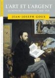Jean-Joseph Goux - L'art et l'argent - La rupture moderniste (1860-1920).