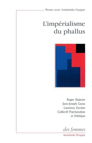 Jean-Joseph Goux et Laurence Zordan - L'Impérialisme du phallus.