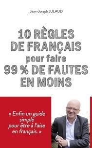 Jean-Joseph Julaud - 10 règles de français pour faire 99% de fautes en moins.