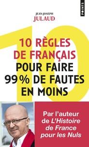 Jean-Joseph Julaud - 10 règles de français pour faire 99 % de fautes en moins.