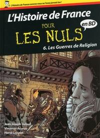 Jean-Joseph Julaud et Hervé Loiselet - L'histoire de France pour les nuls en BD Tome 6 : Les guerres de religion.