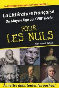 Jean-Joseph Julaud - La Littérature française pour les Nuls - Du Moyen-Age au XVIIIe siècle.