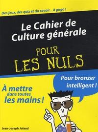 Jean-Joseph Julaud - Le Cahier de Culture générale pour les Nuls.