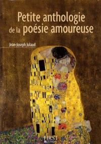 Jean-Joseph Julaud - Petite anthologie de la poésie amoureuse.