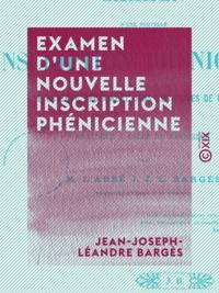 Jean-Joseph-Léandre Bargès - Examen d'une nouvelle inscription phénicienne - Découverte récemment dans les ruines de Carthage et analogue à celle de Marseille.