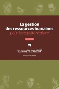 Jean-Joseph Moisset et Jean Plante - La gestion des ressources humaines pour la réussite scolaire, 2e édition.