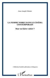 Jean Joseph Palmier - La femme noire dans le cinéma contemporain : star ou faire-valoir ?.