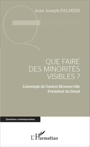 Jean Joseph Palmier - Que faire des minorités visibles ? - L'exemple de Gaston Monnerville Président du Sénat.
