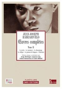 Jean-Joseph Rabearivelo - Oeuvres complètes - Tome 2, Le poète, le narrateur, le dramaturge, le critique, le passeur de langues, l'historien.