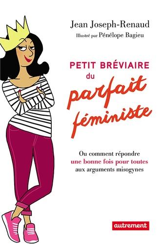 Petit bréviaire du parfait féministe. Ou comment répondre une bonne fois pour toutes aux arguments misogynes