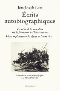 Jean-Joseph Surin - Ecrits autobiographiques - Triomphe de l'amour divin sur les puissances de l'Enfer (1654-1660). Science expérimentale des choses de l'autre vie (1663).
