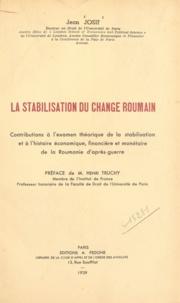 Jean Josif et Henri Truchy - La stabilisation du change roumain - Contributions à l'examen théorique de la stabilisation et à l'histoire économique, financière et monétaire de la Roumanie d'après-guerre.