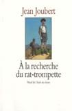 Jean Joubert - À la recherche du rat-trompette.