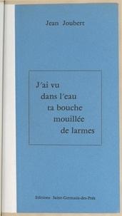 Jean Joubert et Lucienne Couvreux-Rouché - J'ai vu dans l'eau ta bouche mouillée de larmes.