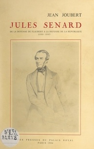 Jean Joubert - Jules Senard - De la défense de Flaubert à la défense de la République, 1800-1885.