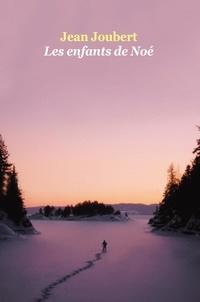 Ebook pdfs téléchargement gratuit Les enfants de Noé par Jean Joubert in French