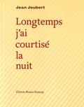 Jean Joubert - Longtemps j'ai courtisé la nuit.