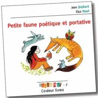 Jean Joubert et Elsa Huet - Petite faune poétique et portative.