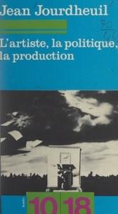 Jean Jourdheuil et Christian Bourgois - L'artiste, la politique, la production.