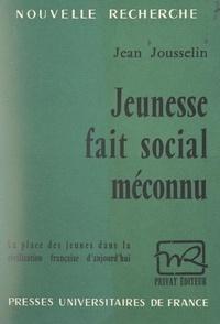 Jean Jousselin et Georges Hahn - Jeunesse, fait social méconnu - La place des jeunes dans la civilisation française d'aujourd'hui.