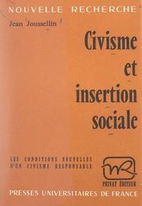 Jean Joussellin et Georges Hahn - Civisme et insertion sociale - Les conditions nouvelles d'un civisme responsable.