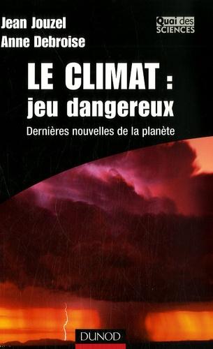 Jean Jouzel et Anne Debroise - Le climat : jeu dangereux - Dernières nouvelles de la planète.