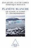 Jean Jouzel et Claude Lorius - Planète blanche - Les glaces, le climat et l'environnement.