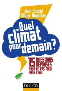 Jean Jouzel et Olivier Nouaillas - Quel climat pour demain ? - 15 questions/réponses pour ne pas finir sous l'eau.
