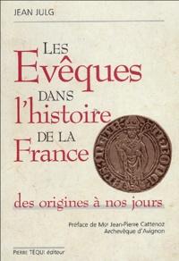 Jean Julg - Les évêques dans l'histoire de la France - Des origines à nos jours.