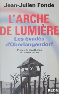 Jean-Julien Fonde - L'Arche de lumière - Les évadés d'Oberlangendorf.