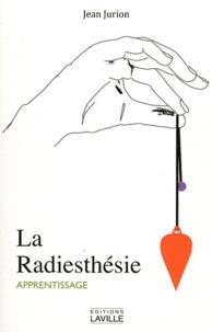 Jean Jurion - La Radiesthésie - Moyen de connaissance universelle. Son apprentissage, ses possibilités, ses limites.