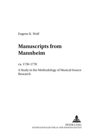 Jean k. Wolf - Manuscripts from Mannheim, ca. 1730-1778 - A Study in the Methodology of Musical Source Research.
