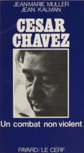 Jean Kalman et Jean-Marie Muller - César Chavez - Un combat non-violent.