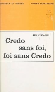 Jean Kamp - Credo sans foi, foi sans credo.
