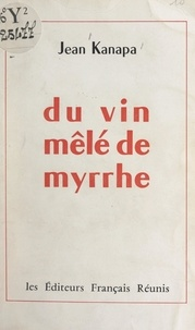 Jean Kanapa - Du vin mêlé de myrrhe.