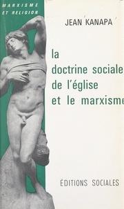 Jean Kanapa - La doctrine sociale de l'Église et le marxisme.