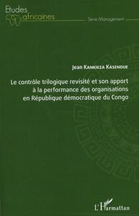 Jean Kankieza Kasendue - Le contrôle trilogique revisité et son apport à la performance des organisations en République démocratique du Congo.