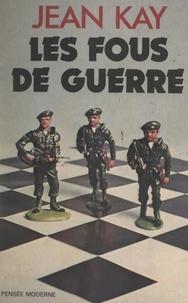 Jean Kay - Les fous de guerre.