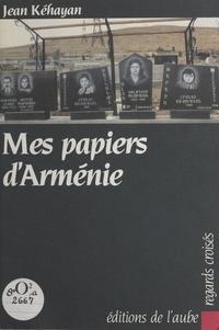 Jean Kehayan - Mes papiers d'Arménie.