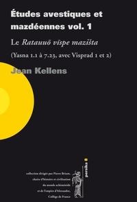 Jean Kellens - Études avestiques et mazdéennes vol. 1 - Le Ratauuo vispe mazista (Yasna 1.1 à 7.23, avec Visprad 1 et 2).