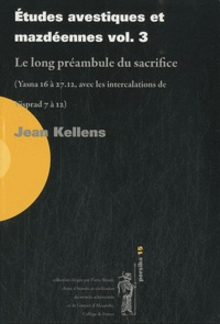 Goodtastepolice.fr Etudes avestiques et mazdéennes - Volume 3, Le long préambule du sacrifice (Yasna 16 à 27.12, avec les intercalations de Visprad 7 à 12) Image