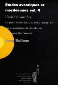 Jean Kellens - Etudes avestiques et mazdéennes. - Volume 4, L'acmé du sacrifice : les parties récentes des Staota Yesniia (Y 27.13-Y 59) avec les intercalations de Visprad 13 à 24 et la Dahma Afriti (Y 60-61).