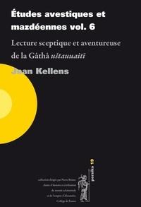 Jean Kellens - Etudes avestiques et mazdéennes - Volume 6, Lecture sceptique et aventureuse de la Gâthâ ustauuaiti.