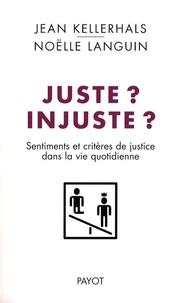 Jean Kellerhals et Noëlle Languin - Juste ? Injuste ? - Sentiments et critères de justice dans la vie quotidienne.