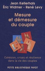 Jean Kellerhals et Eric Widmer - Mesure et démesure du couple - Cohésion, crises et résilience dans la vie des couples.