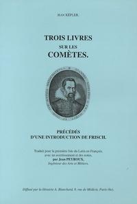 Jean Kepler - Trois livres sur les comètes - Précédés d'une introduction de Frisch.