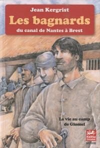 Jean Kergrist - Les bagnards du canal de Nantes à Brest - La vie au camp de Glomel (1823-1832).
